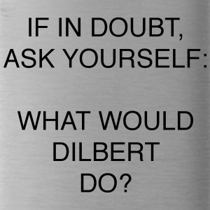 IF IN DOUBT, ASK YOURSELF: WHAT WOULD DILBERT DO? - Water Bottle