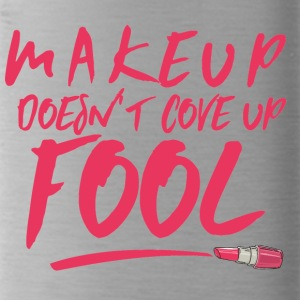 Beauty / MakeUp: Makeup doesn´t cove up fool - Trinkflasche