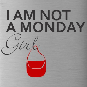 IAM NOT A MONDAY GIRL - Trinkflasche