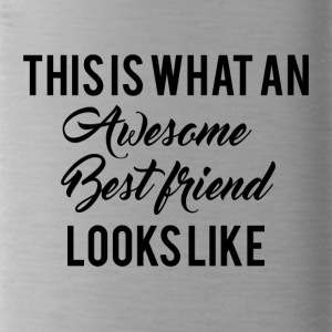 Best friends: This is what an awesome Best Friend - Water Bottle