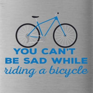 Bike: You can't be sad while riding a bicylce. - Water Bottle