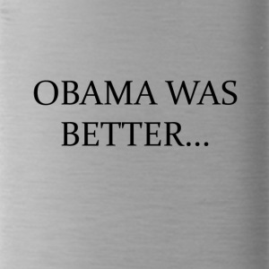 Obama Was Better Campain - LIMITED EDITION! - Water Bottle