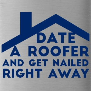 Roofers: Date A Roofer And Get Nailed Right - Water Bottle
