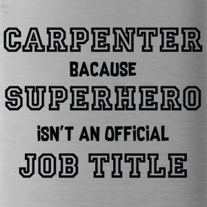 Carpenter: Carpenter, because Superhero isn't an - Water Bottle
