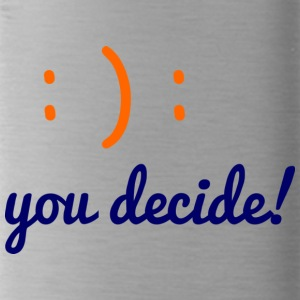 you decide - Water Bottle