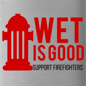 Fire Department: Wet is good. Support Firefighters. - Water Bottle