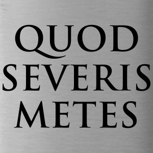 Quod severis metes You reap what you sow Latin - Water Bottle