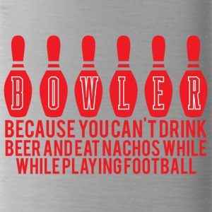 Bowling / Bowler: Bowler - Because you can´t drink - Trinkflasche