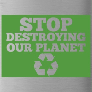 Earth Day / Tag der Erde: Stop Destroying Our Plan - Trinkflasche
