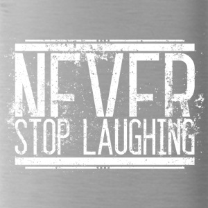 Never Stop Laughing Alt Weiss 001 AllroundDesigns - Trinkflasche