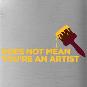 You Are Not An Artist! - Water Bottle