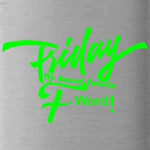 FRIDAY MY SECOND FAVORITE F WORD - Water Bottle