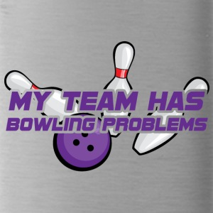 Bowling / Bowler: My Team Has Bowling Problems - Trinkflasche