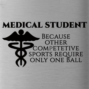 Doctor / Physician: Medical Student, because other - Water Bottle