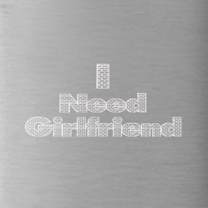 i need a girlfriend - Water Bottle