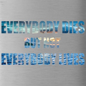 everybody dies but not everbody lives - Trinkflasche