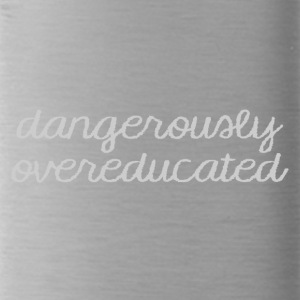 Abitur / Schulabschluss: Dangerously Overeducated - Trinkflasche