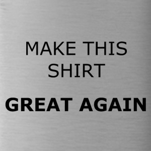 MAKE THIS SHIRT GREAT AGAIN - Water Bottle