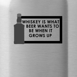 Whiskey is what beer wants to be when it grows up - Trinkflasche