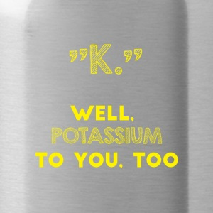Periodensystem: K - well. Potassium to you. Too. - Trinkflasche