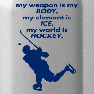 Hockey: My Weapon Is My Body, My Element Is Ice - Water Bottle