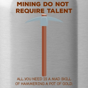 Bergbau: Mining do not require talent. All you - Trinkflasche