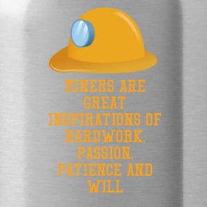 Mining Miners are great inspirations of hard wor - Water Bottle