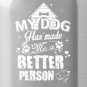 my dog has made a better person - Trinkflasche
