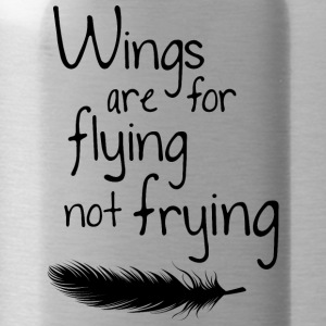 Wings are for Flying not Frying - Trinkflasche