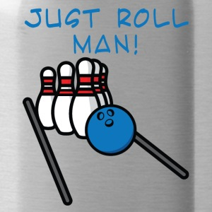 Bowling / Bowler: Just Roll Man! - Trinkflasche