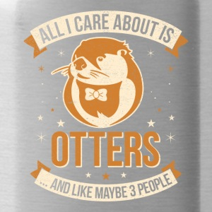 All I Care About Is Otters And Like Maybe 3 People - Trinkflasche