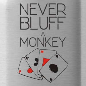 Never Bluff a Monkey - Trinkflasche