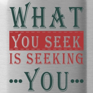 What you seek - is seeking you - Trinkflasche