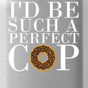 I'd be such a perfect cop! - Trinkflasche