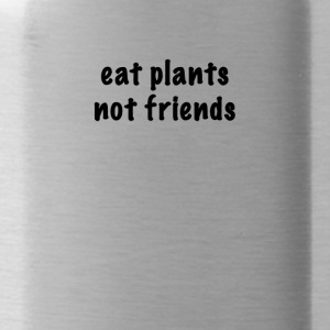 eat plants not friends - Trinkflasche