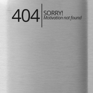 404 - No Motivation found! - Trinkflasche