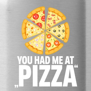 Pizza! You had me at pizza - Water Bottle