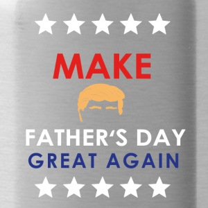 Make Father's Day Great Again! - Trinkflasche