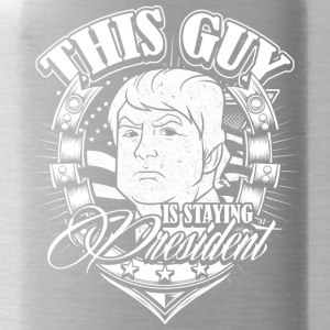 This guy is staying president Donald Trump - Water Bottle
