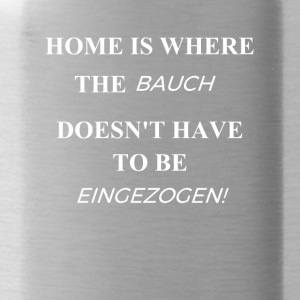 Home ist where the BAUCH...doesnt have EINGEZOGEN! - Trinkflasche