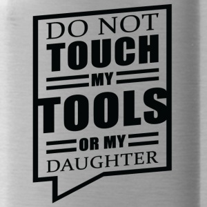 Father / Mother / Daughter: Do Not Touch My Tools - Water Bottle