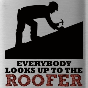 Roofers: Everybody looks up to the roofer. - Water Bottle