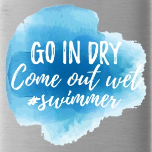 Swimming / Swimmer: Go In Dry. Come out wet. - Water Bottle