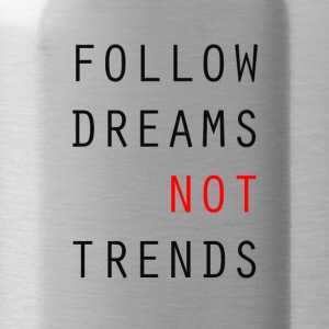 Follow Dreams NOT Trends - Water Bottle