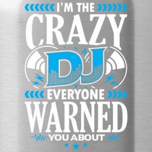 DEEJAY -I'M THE CRAZY DJ EVERYONE WARNED YOU ABOUT - Trinkflasche