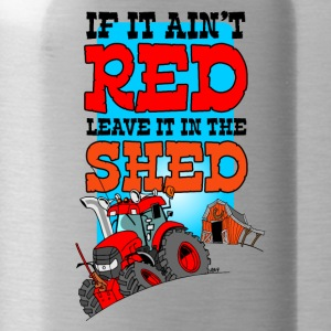 If it aint red leave it in the shed - Drinkfles