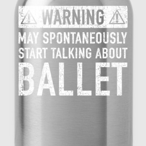 Warning: can talk spontaneously about ballet - Water Bottle