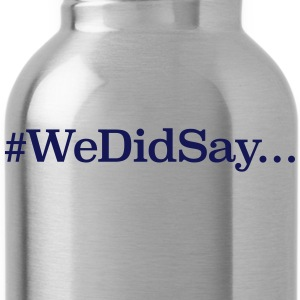 WeDidSay... - Water Bottle