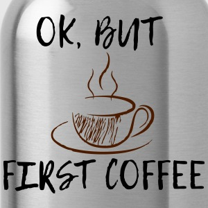 Ok, but first coffee! - Trinkflasche