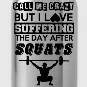 Call me crazy, but I love suffering after squats - Trinkflasche